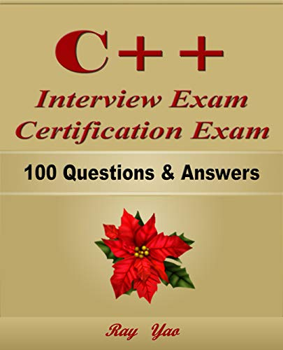 C++: Interview Exam, Certification Exam, 100 Questions & Answers:  Also for College Exam, All C++ Programming Language Examinations (English Edition)