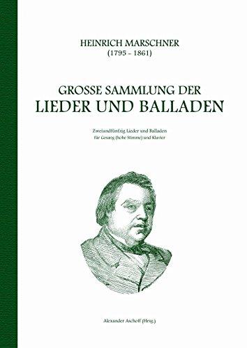 Heinrich Marschner - Große Sammlung der Lieder und Balladen (hoch): Zweiundfünfzig Lieder und...