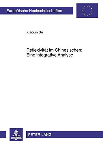 Reflexivität im Chinesischen: Eine integrative Analyse: Mit zwei Anhängen von Hans-Heinrich Lieb (Europaeische Hochschulschriften / European University Studie) por Xiaoqin Su
