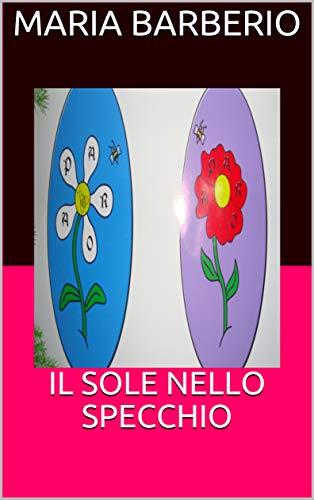 IL SOLE NELLO SPECCHIO (narrativa) di [Barberio, Maria]