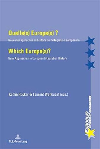 Quelles Europes? / Which Europes?: Nouvelles Approches En Histoire De L'integration Europeenne/New Approaches in European Integration History
