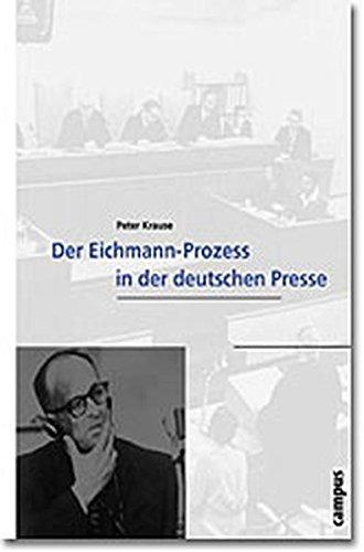 Der Eichmann-Prozess in der deutschen Presse (Wissenschaftliche Reihe des Fritz Bauer Instituts)