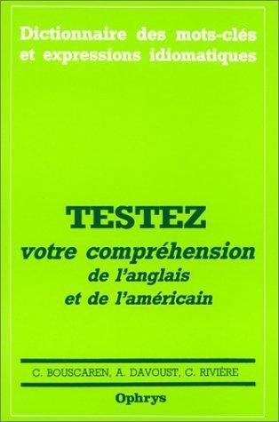 Dictionnaire des mots-cls et expressions idiomatiques : Testez votre comprhension de l'anglais et de l'amricain de Bouscaren. C. (1997) Broch