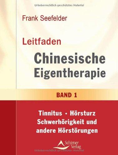 Leitfaden Chinesische Eigentherapie: Band 1: Tinnitus-Hörsturz-Schwerhörigkeit und andere Hörstörungen