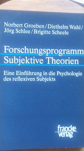 Forschungsprogramm Subjektive Theorien: Eine Einführung in die Psychologie des reflexiven Subjekts