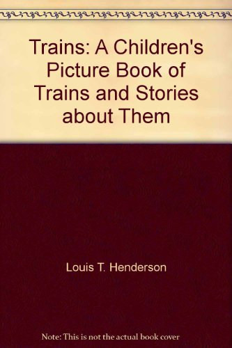 Trains: A Children's Picture Book of Trains and Stories about Them