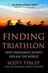 Finding Triathlon: How Endurance Sports Explain the World by Scott Tinley (2015-09-29)