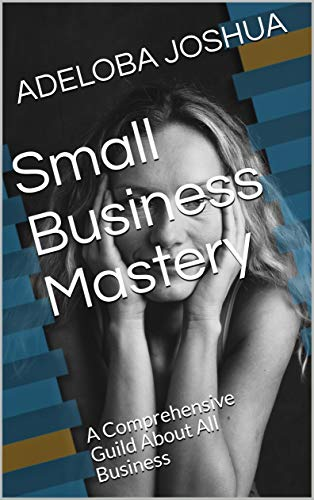 Small Business Mastery: A Comprehensive Guild About All Business (English Edition)
