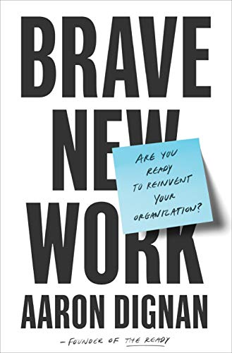 Brave New Work (MR-EXP): Are You Ready to Reinvent Your Organization?