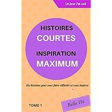 Histoires courtes inspiration maximum: Dix histoires pour vous faire réfléchir et vous inspirer