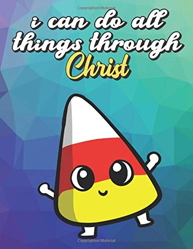 I Can Do All Things Through Christ: White Red Yellow Halloween Candy Corn Dancing, Wide Ruled Lined Notebook for School Class Notes