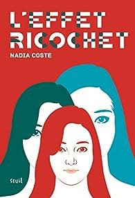 L'effet Ricochet par Nadia Coste