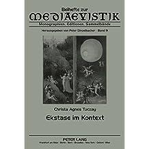 Ekstase im Kontext: Mittelalterliche und neuere Diskurse einer Entgrenzungserfahrung (Beihefte zur Mediaevistik)