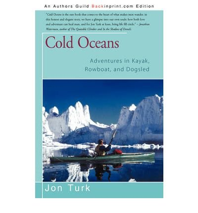 [ COLD OCEANS: ADVENTURES IN KAYAK, ROWBOAT, AND DOGSLED ] Cold Oceans: Adventures in Kayak, Rowboat, and Dogsled By Turk, Jon ( Author ) Jan-2009 [ Paperback ]