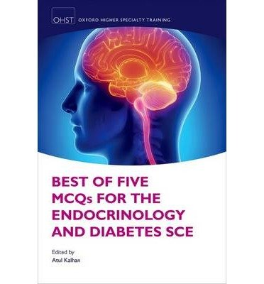 [(Best of Five MCQS for the Endocrinology and Diabetes SCE)] [Author: Atul Kalhan] published on (April, 2015)