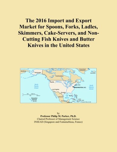 The 2016 Import and Export Market for Spoons, Forks, Ladles, Skimmers, Cake-Servers, and Non-Cutting Fish Knives and Butter Knives in the United States -