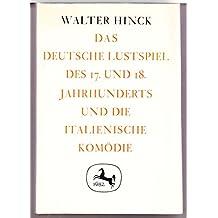 Das deutsche Lustspiel des 17. und 18. Jahrhunderts und die italienische Komödie. Commedia dell'arte und Théâtre italien
