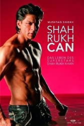 Shah Rukh Can - Das Leben des Superstars Shah Rukh Khan by Mushtaq Shiekh (2009-10-23)
