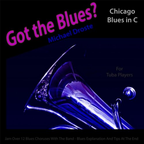 Got the Blues? Chicago Blues in the Key of C for Tuba Players