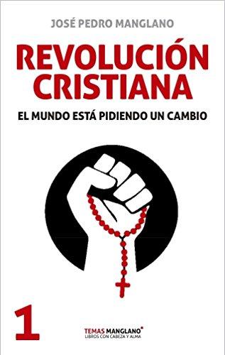 Revolución cristiana: El mundo está pidiendo un cambio (Temas Manglano)