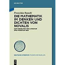 Die Mathematik im Denken und Dichten von Novalis: Zum Verhältnis von Literatur und Wissen um 1800 (Deutsche Literatur. Studien und Quellen, Band 15)