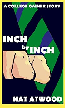 Inch by Inch: A College Gainer Story (English Edition) par [Atwood, Nat]
