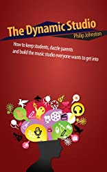 The Dynamic Studio: How to keep students, dazzle parents, and build the studio everyone wants to get into (English Edition)