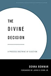 The Divine Decision: A Process Doctrine of Election by Donna Bowman (2002-04-01)