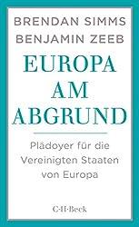 Europa am Abgrund: Plädoyer für die Vereinigten Staaten von Europa