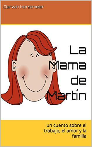 La Mama de Martín: un cuento sobre el trabajo, el amor y la familia por Darwin Horstmeier