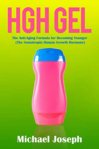 Hgh Human Growth Hormone (HGH Gel: The Anti-Aging Formula for Becoming Younger (The Somatropin Human Growth Hormone))