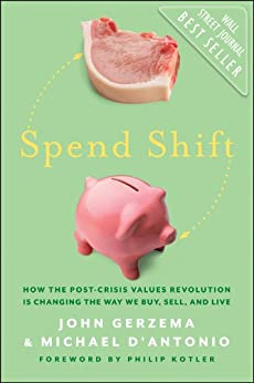 Spend Shift: How the Post-Crisis Values Revolution Is Changing the Way We Buy, Sell, and Live by [Gerzema, John, D'Antonio, Michael]