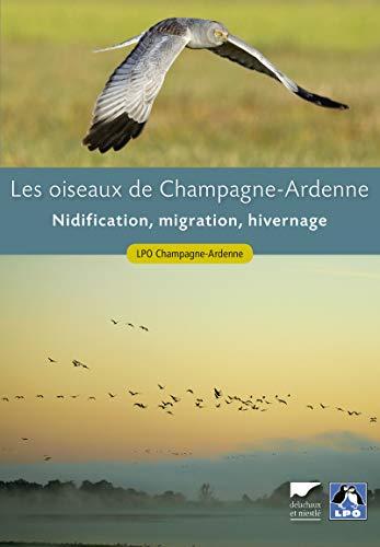 Les Oiseaux de Champagne-Ardenne. Nidification, migration, hivernage par Lpo champagne-ardenn