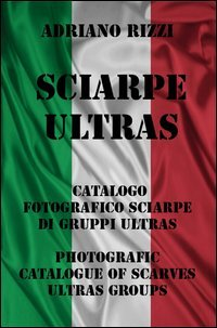 Sciarpe ultras. Ediz. illustrata