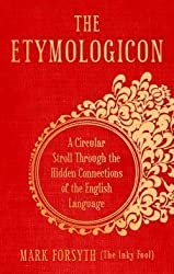 The Etymologicon: A Circular Stroll Through the Hidden Connections of the English Language by Mark Forsyth (2012-09-06)