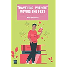 Traveling without Moving the Feet: Ruled Journal (Wide Ruled), Notebook, Diary, Log Book, Total 110 Pages, 6 x 9 inches, Blank Journal, Creative Space to Write Your Thoughts, Soft Cover