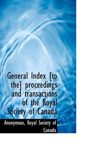 General Index [to the] proceedings and transactions of the Royal Society of Canada