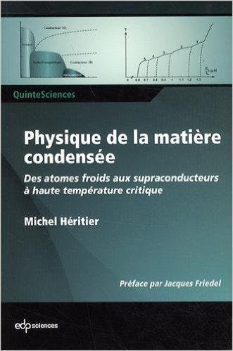 Physique de la matière condensée : Des atomes froids aux supraconducteurs à haute température critique de Michel Héritier,Jacques Friedel (Préface) ( 5 septembre 2013 )