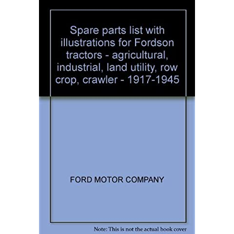 Spare parts list with illustrations for Fordson tractors: agricultural, industrial, land utility, row crop, crawler, 1917-1945