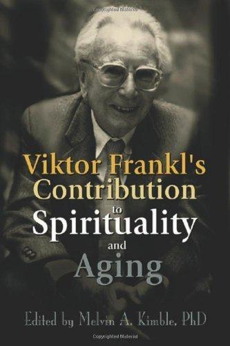 Viktor Frankl's Contribution to Spirituality and Aging (2001-04-27)