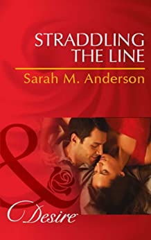 Straddling the Line (Mills & Boon Desire) (The Bolton Brothers, Book 1) by [Anderson, Sarah M.]