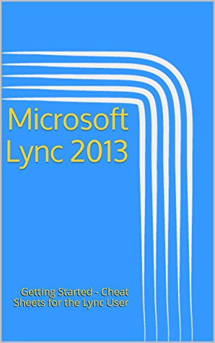 Microsoft Lync 2013: Getting Started - Cheat Sheets for the Lync User (English Edition)