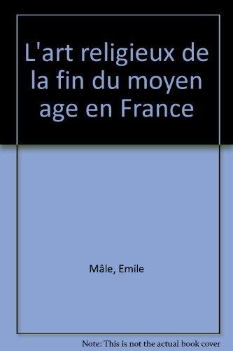 L'art religieux de la fin du Moyen âge en France : Étude sur l'iconographie du Moyen âge et sur ses sources d'inspiration.