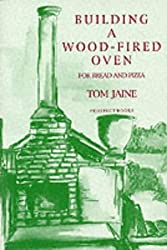Building a Wood-Fired Oven for Bread and Pizza by Tom Jaine (1996-01-02)