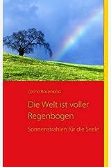 Die Welt ist voller Regenbogen: Sonnenstrahlen für die Seele Taschenbuch