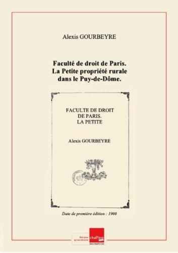 Faculté de droit de Paris. La Petite propriété rurale dans le Puy-de-Dôme. Thèse pour le doctorat... par Alexis Gourbeyre,... [Edition de 1900]