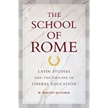 The School of Rome: Latin Studies and the Origins of Liberal Education by W. Martin Bloomer (2011-04-27)