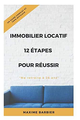 Immobilier locatif : 12 étapes pour réussir. Un guide complet et 100% efficace. par  Maxime Barbier