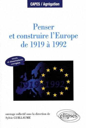 Penser & Construire L'Europe De 1919 A 1992 Cours Et Dissertations Corrigees