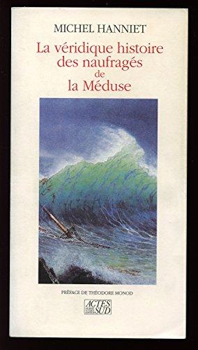 La véridique histoire des naufragés de la Méduse par Michel Hanniet